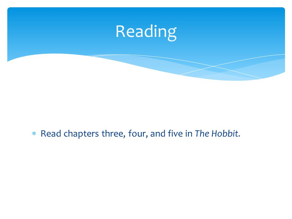  Read chapters three, four, and five in The Hobbit. Reading