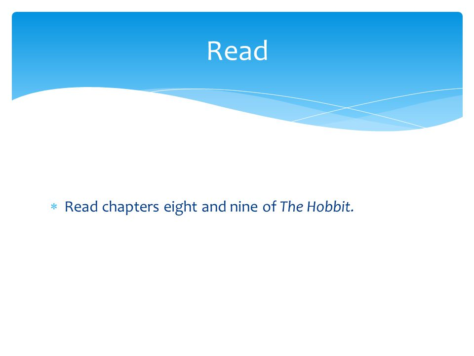  Read chapters eight and nine of The Hobbit. Read