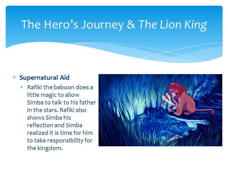  Crossing of the First Threshold  Simba is leaving paradise for his homeland that has now become a wasteland run by Scar and the hyenas.