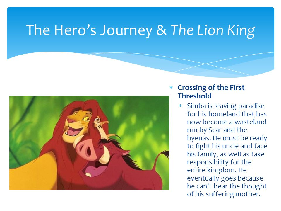  Threshold Guardians  The hyenas work to prevent Simba from getting to his ultimate enemy – Scar.