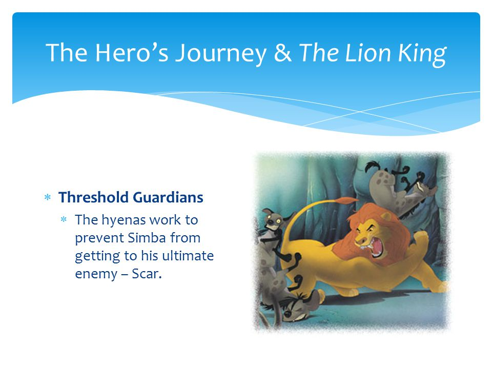 The Hero's Journey & The Lion King  Belly of the Whale  Simba leaves behind his childhood and chooses to enter the belly of the whale, moving towards his right to be king.