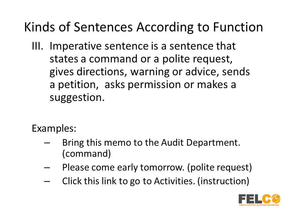 Kinds of Sentences According to Function III.Imperative sentence is a sentence that states a command or a polite request, gives directions, warning or