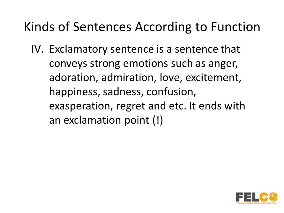 Kinds of Sentences According to Function IV.Exclamatory sentence is a sentence that conveys strong emotions such as anger, adoration, admiration, love
