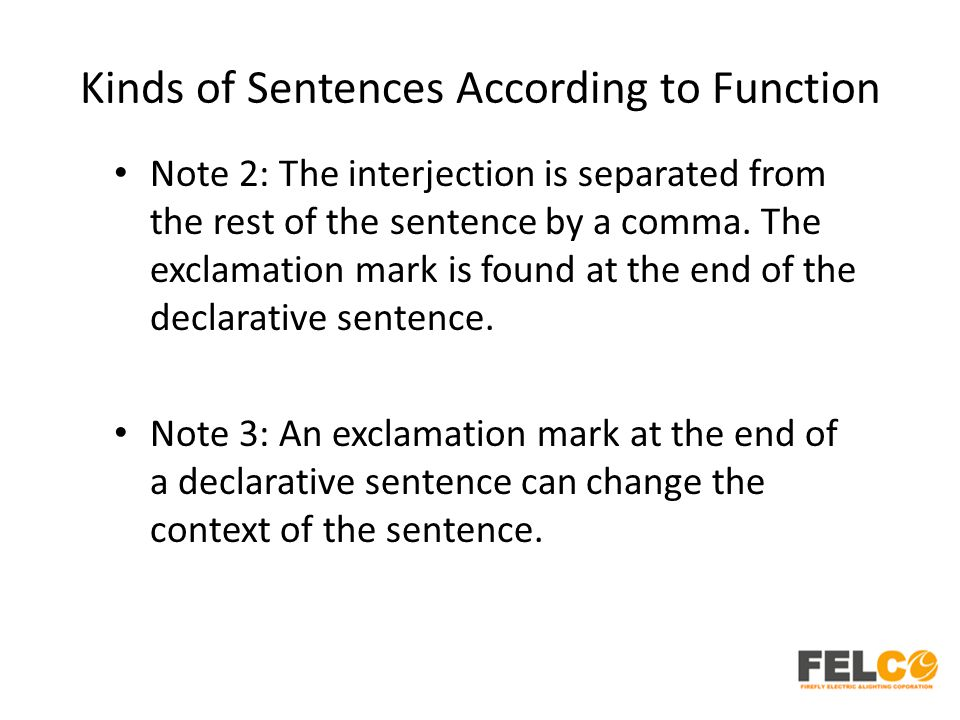 Kinds of Sentences According to Function Note 2: The interjection is separated from the rest of the sentence by a comma. The exclamation mark is found