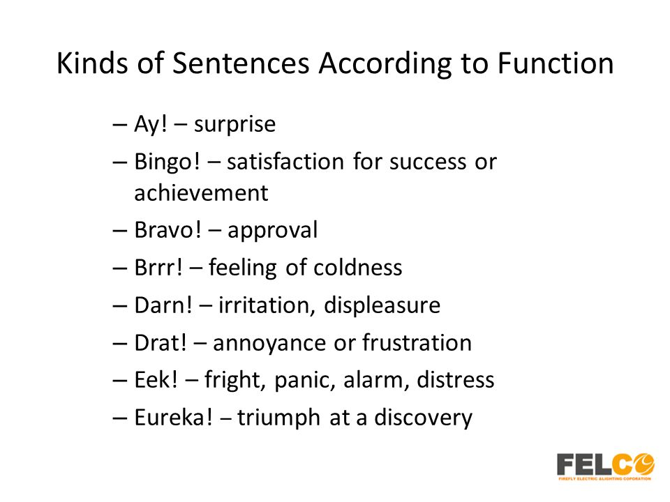 Kinds of Sentences According to Function – Ay! – surprise – Bingo! – satisfaction for success or achievement – Bravo! – approval – Brrr! – feeling of