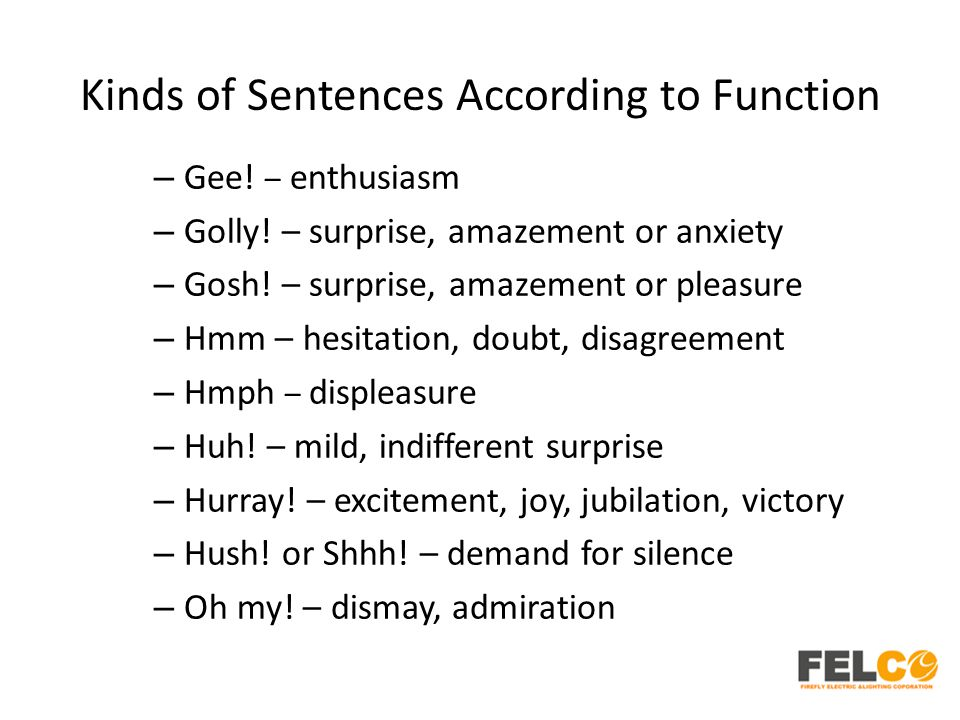 Kinds of Sentences According to Function – Gee! – enthusiasm – Golly! – surprise, amazement or anxiety – Gosh! – surprise, amazement or pleasure – Hmm