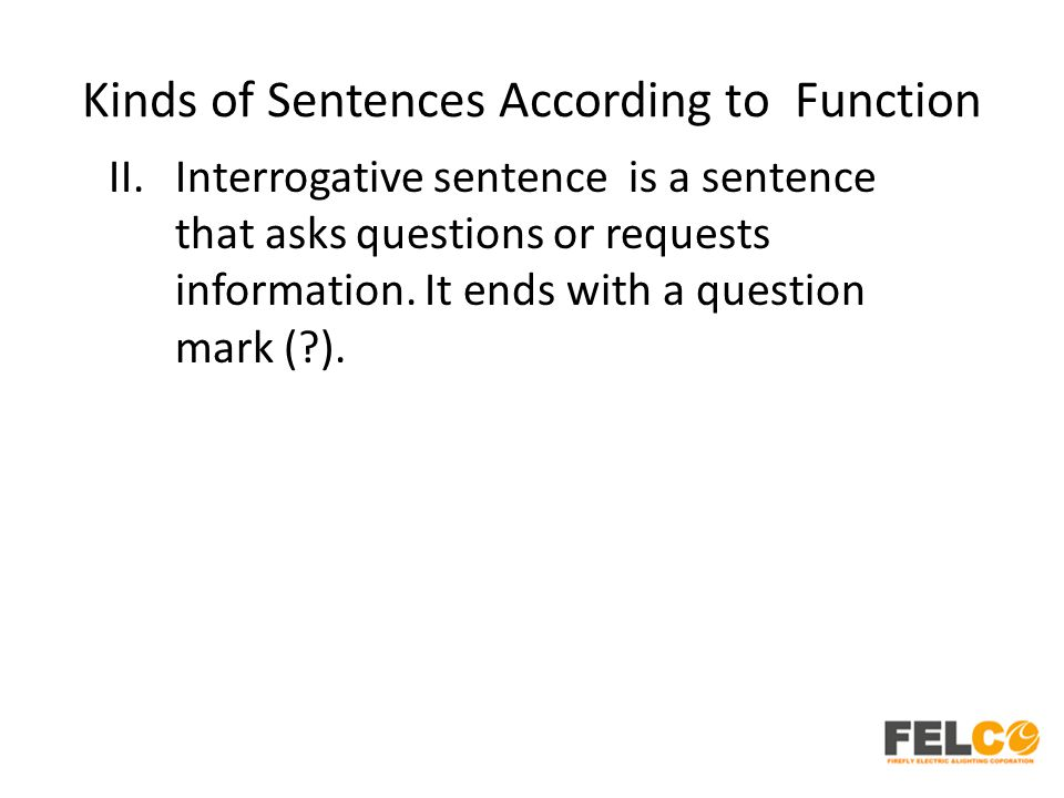 Kinds of Sentences According to Function II.Interrogative sentence is a sentence that asks questions or requests information. It ends with a question