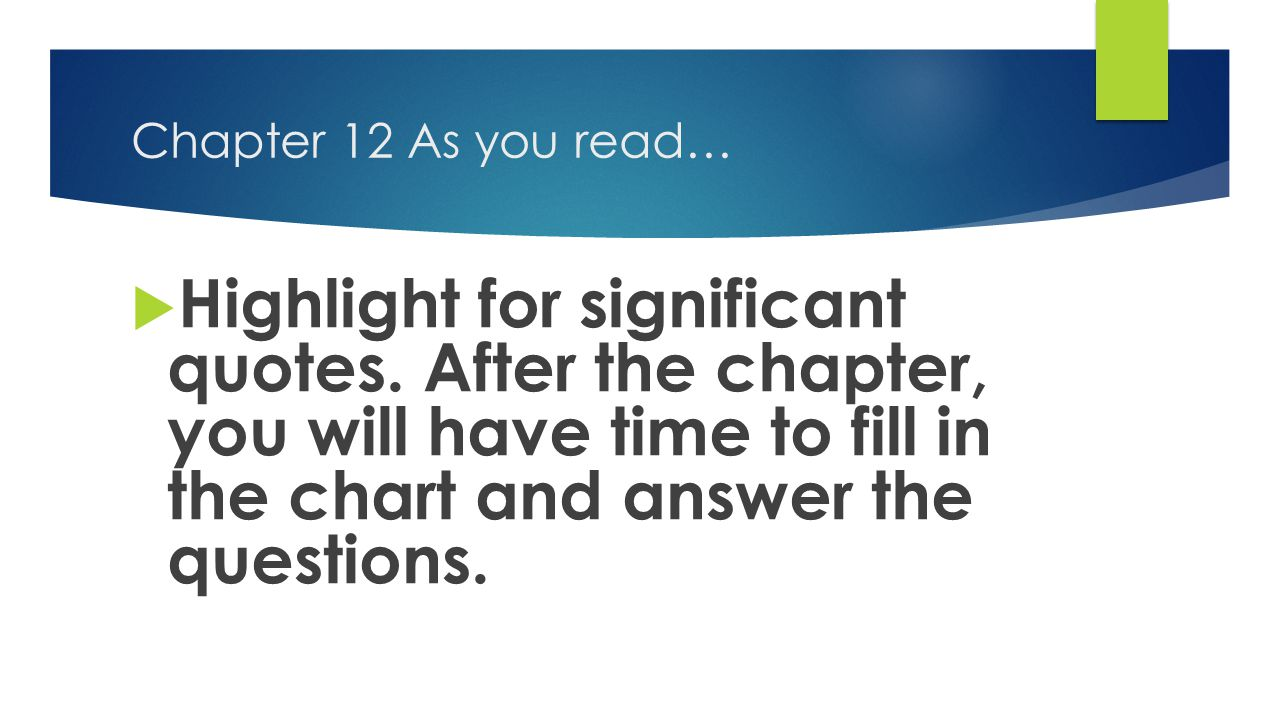 Chapter 12 As you read…  Highlight for significant quotes.