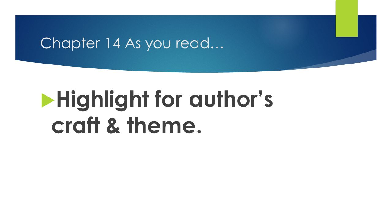 Chapter 14 As you read…  Highlight for author's craft & theme.