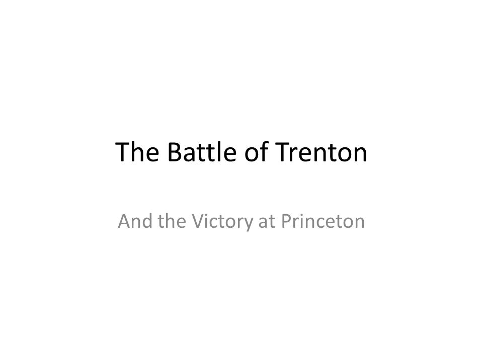 The Battle of Trenton And the Victory at Princeton