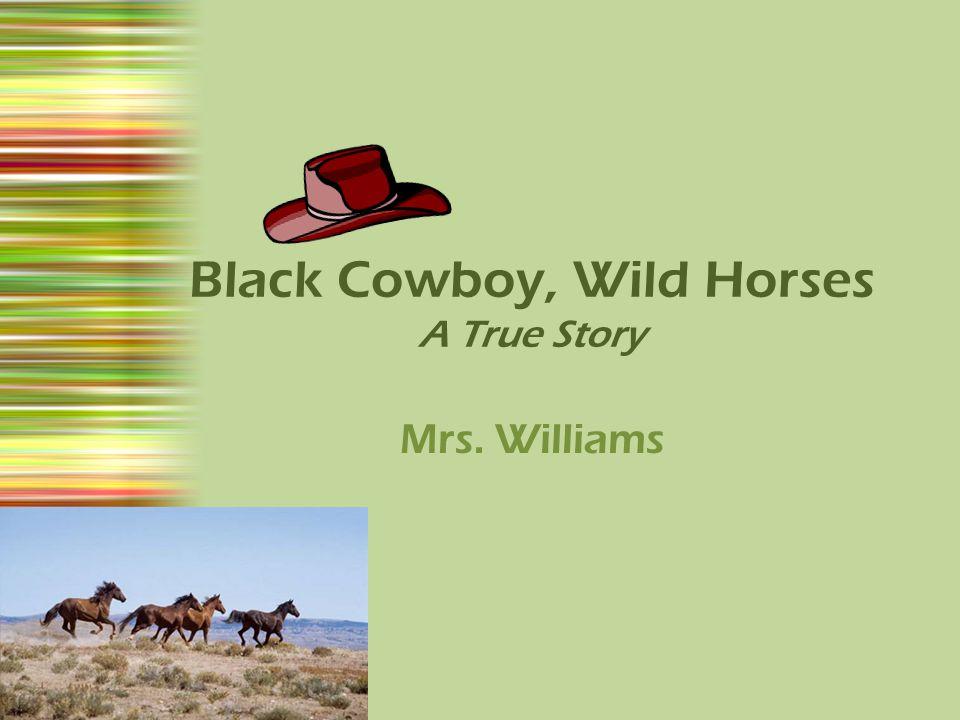 Black Cowboy, Wild Horses A True Story Mrs. Williams