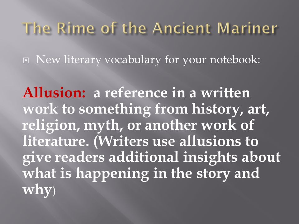  New literary vocabulary for your notebook: Allusion: a reference in a written work to something from history, art, religion, myth, or another work of literature.