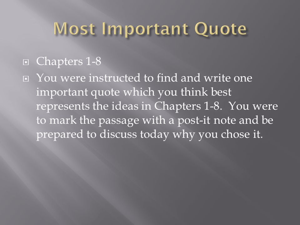  Chapters 1-8  You were instructed to find and write one important quote which you think best represents the ideas in Chapters 1-8.