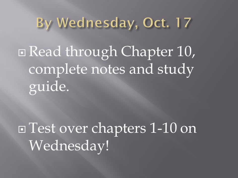  Read through Chapter 10, complete notes and study guide.  Test over chapters 1-10 on Wednesday!