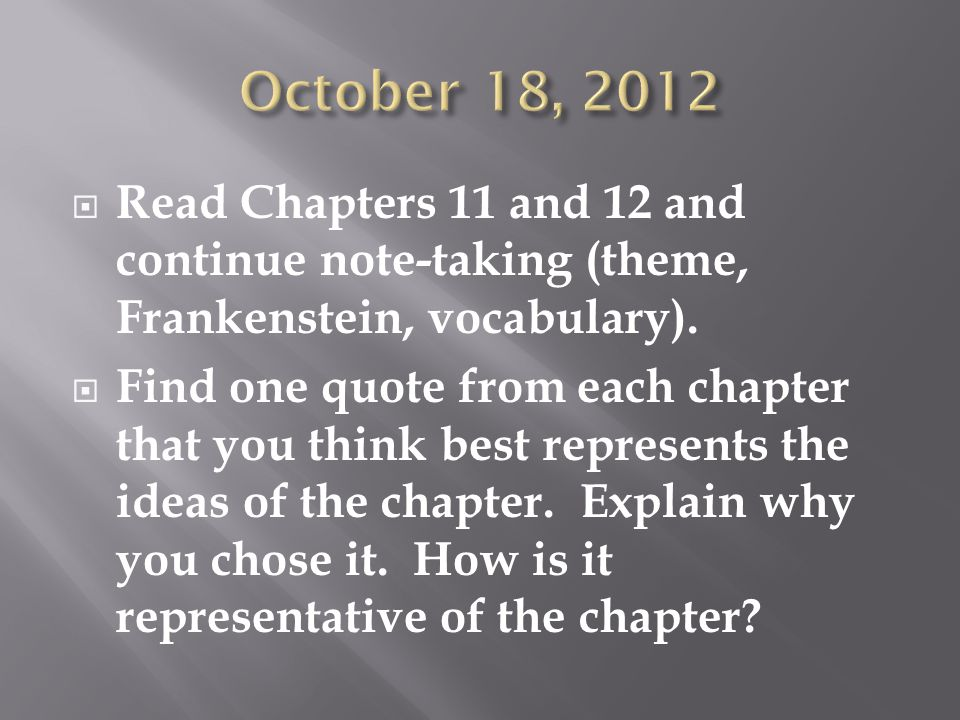  Read Chapters 11 and 12 and continue note-taking (theme, Frankenstein, vocabulary).