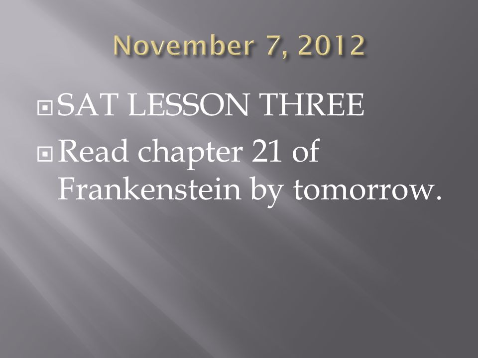  SAT LESSON THREE  Read chapter 21 of Frankenstein by tomorrow.