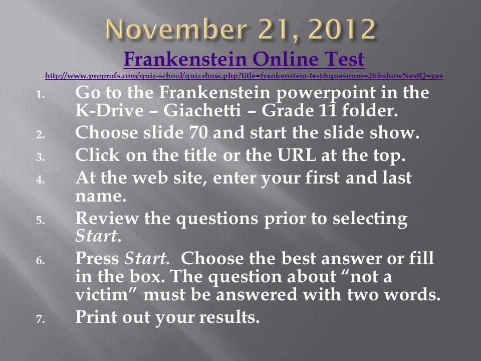 Frankenstein Online Test http://www.proprofs.com/quiz-school/quizshow.php title=frankenstein-test&quesnum=26&showNextQ=yes 1.