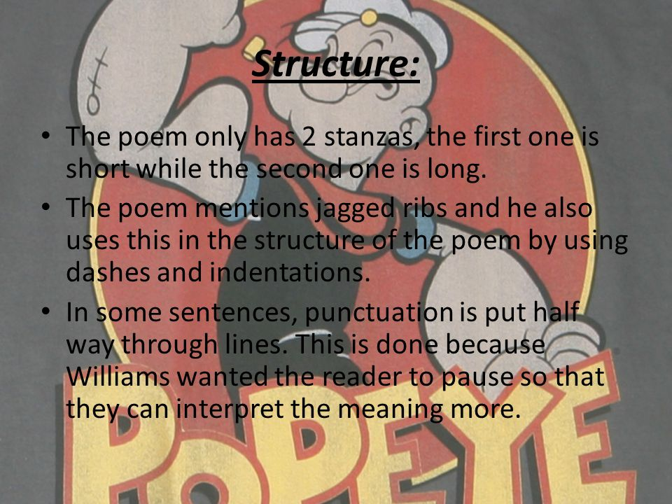 Structure: The poem only has 2 stanzas, the first one is short while the second one is long.