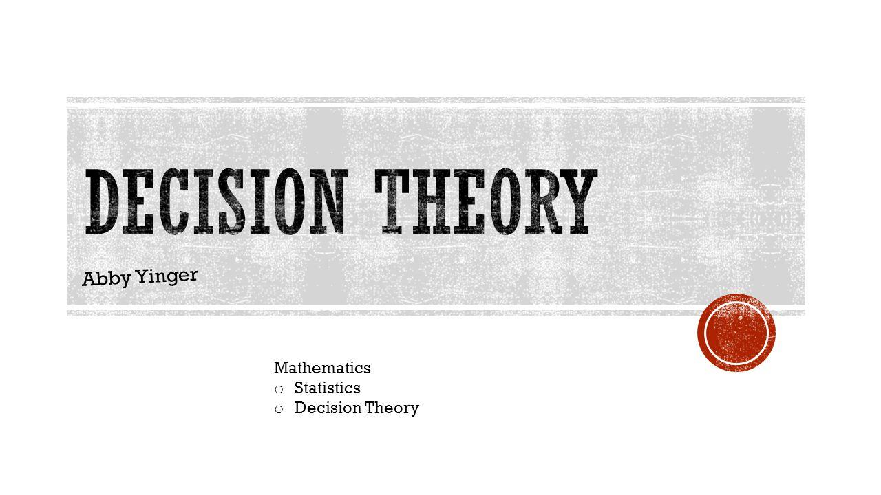 Abby Yinger Mathematics o Statistics o Decision Theory