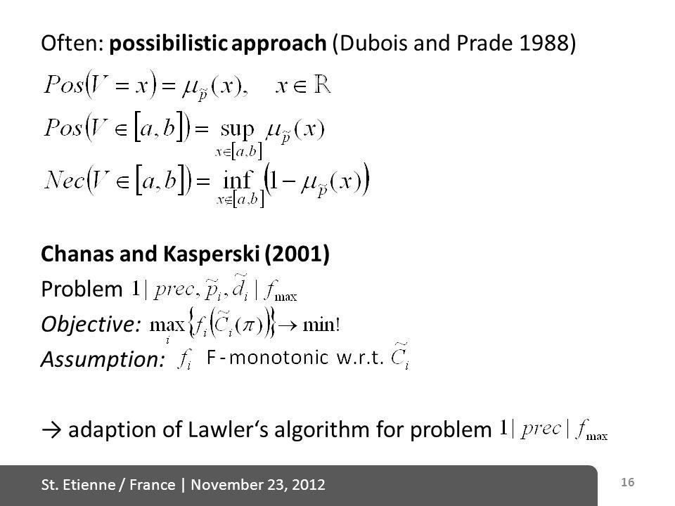 St. Etienne / France   November 23, 2012 Often: possibilistic approach (Dubois and Prade 1988) Chanas and Kasperski (2001) Problem Objective: Assumpti
