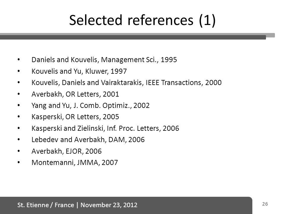 St. Etienne / France   November 23, 2012 Selected references (1) Daniels and Kouvelis, Management Sci., 1995 Kouvelis and Yu, Kluwer, 1997 Kouvelis, D