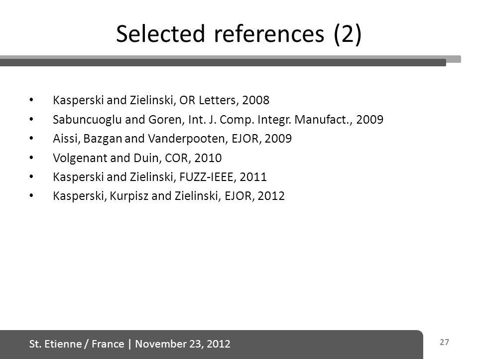 St. Etienne / France   November 23, 2012 Selected references (2) Kasperski and Zielinski, OR Letters, 2008 Sabuncuoglu and Goren, Int. J. Comp. Integr