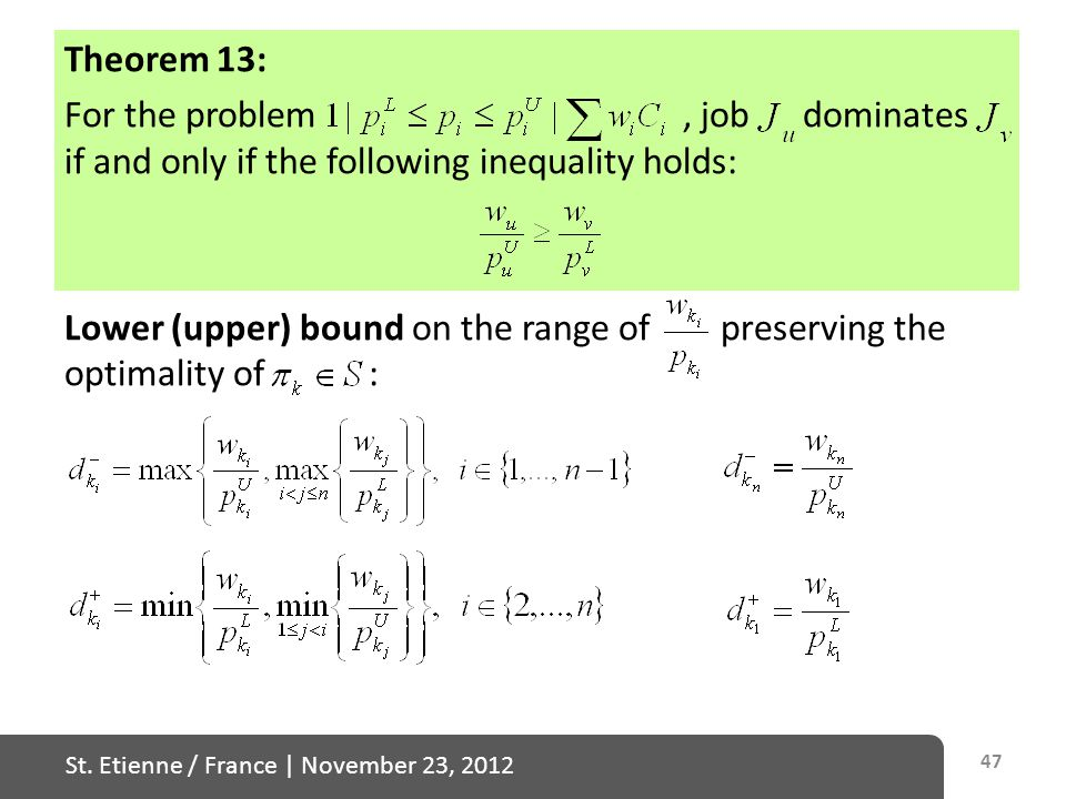St. Etienne / France   November 23, 2012 Theorem 13: For the problem, job dominates if and only if the following inequality holds: Lower (upper) bound