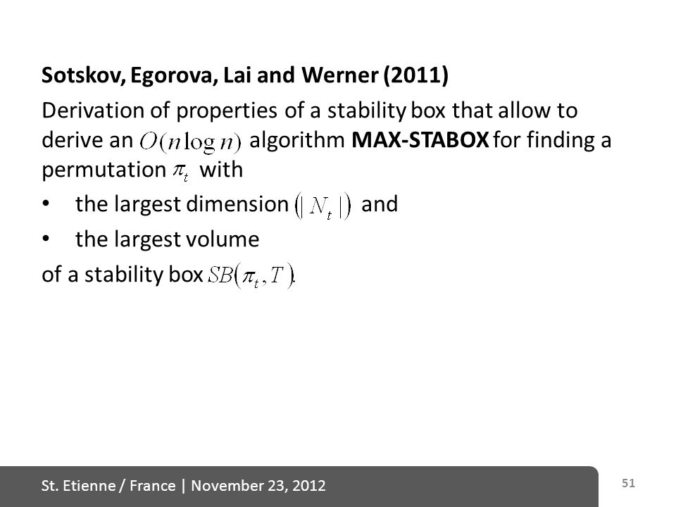 St. Etienne / France   November 23, 2012 Sotskov, Egorova, Lai and Werner (2011) Derivation of properties of a stability box that allow to derive an a