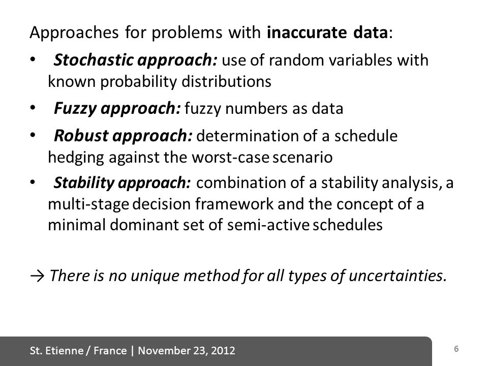 St. Etienne / France   November 23, 2012 Approaches for problems with inaccurate data: Stochastic approach: use of random variables with known probabi