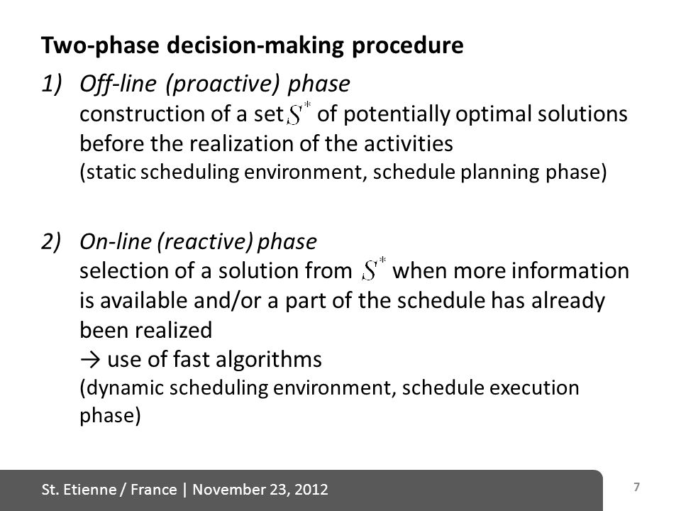 St. Etienne / France   November 23, 2012 Two-phase decision-making procedure 1)Off-line (proactive) phase construction of a set of potentially optimal