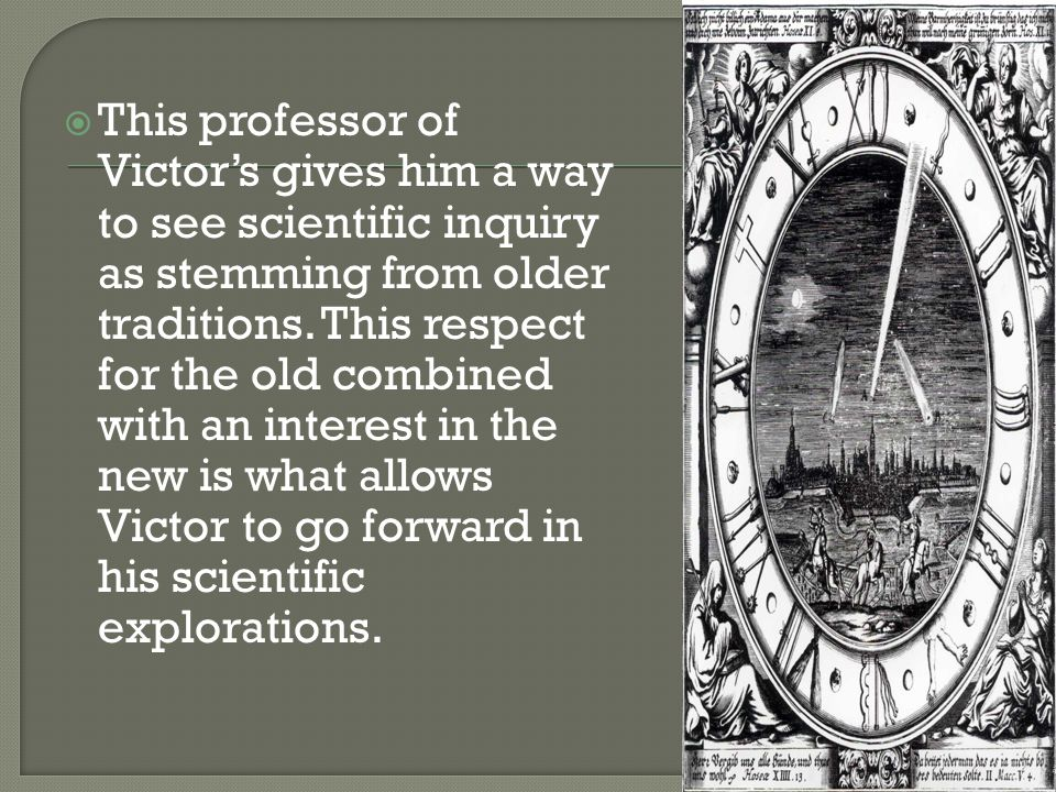  This professor of Victor's gives him a way to see scientific inquiry as stemming from older traditions.