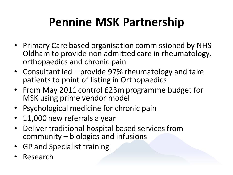 Pennine MSK Partnership Primary Care based organisation commissioned by NHS Oldham to provide non admitted care in rheumatology, orthopaedics and chro