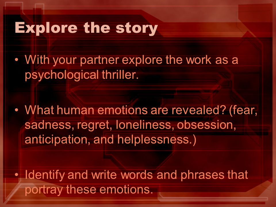 Explore the story With your partner explore the work as a psychological thriller.