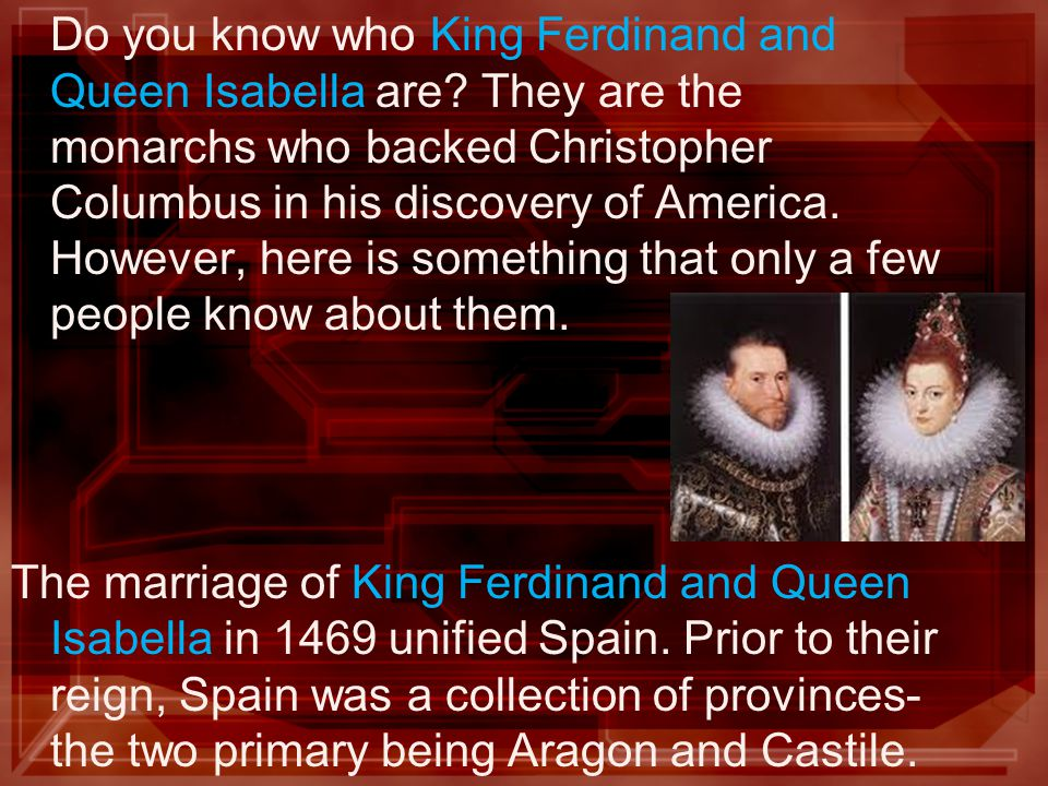 Do you know who King Ferdinand and Queen Isabella are.