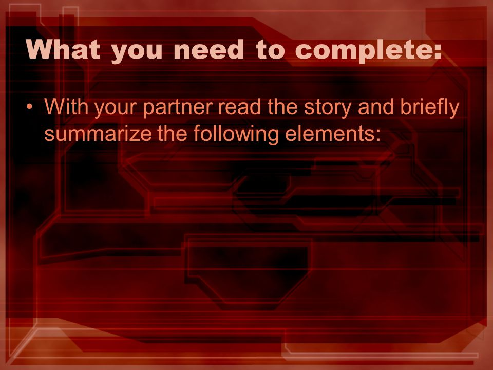 What you need to complete: With your partner read the story and briefly summarize the following elements: