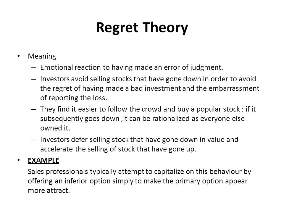Regret Theory Meaning – Emotional reaction to having made an error of judgment.