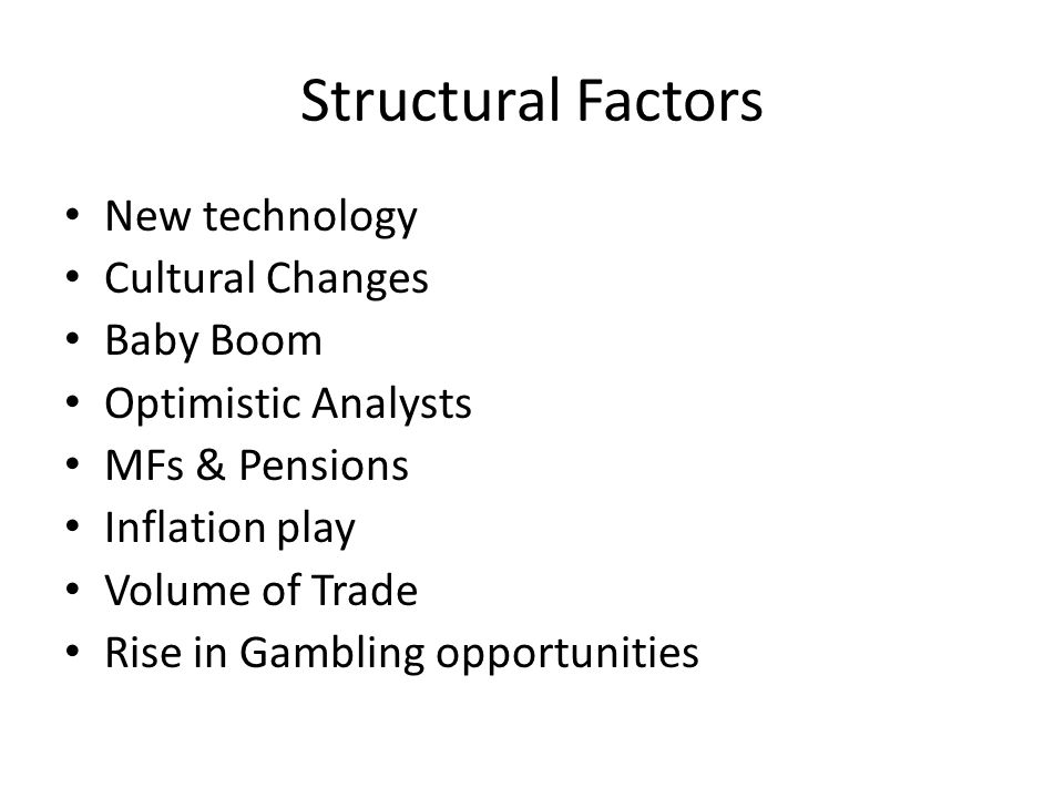 Structural Factors New technology Cultural Changes Baby Boom Optimistic Analysts MFs & Pensions Inflation play Volume of Trade Rise in Gambling opportunities