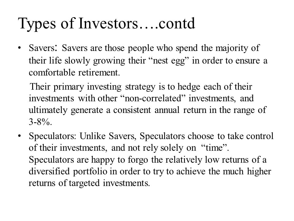 Types of Investors….contd Bull Investor: An investor who expects prices to rise and so buys now for resale later.