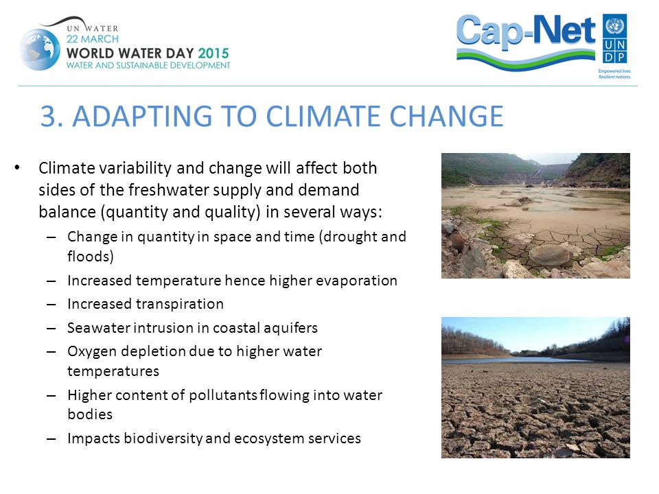 Climate variability and change will affect both sides of the freshwater supply and demand balance (quantity and quality) in several ways: – Change in