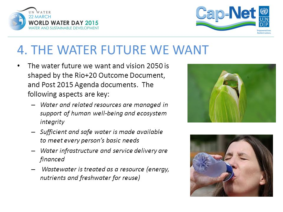 The water future we want and vision 2050 is shaped by the Rio+20 Outcome Document, and Post 2015 Agenda documents. The following aspects are key: – Wa