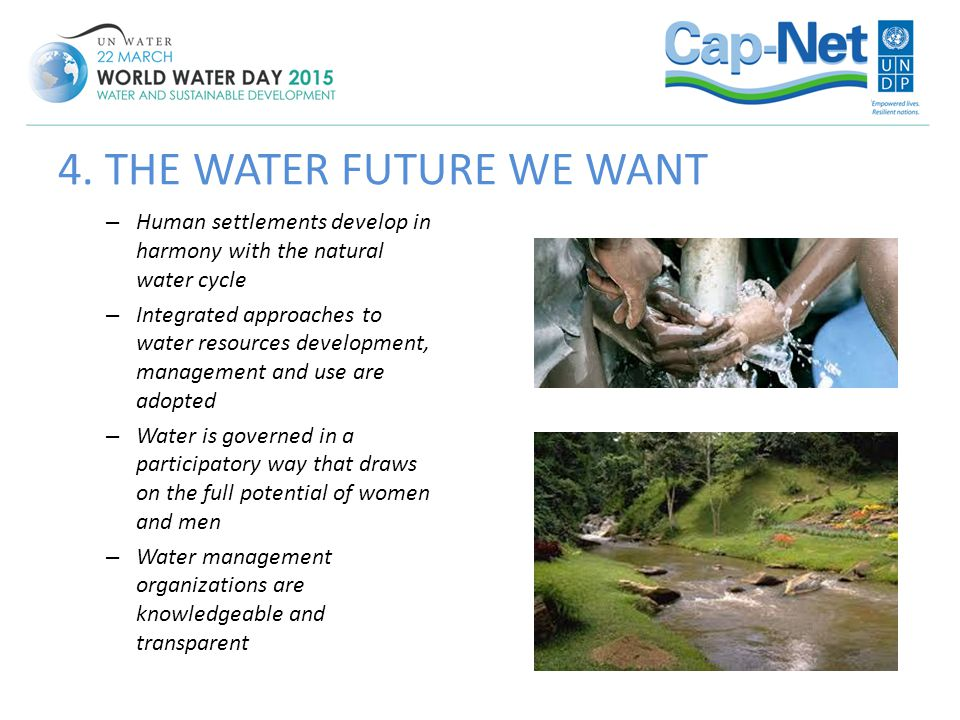 – Human settlements develop in harmony with the natural water cycle – Integrated approaches to water resources development, management and use are ado