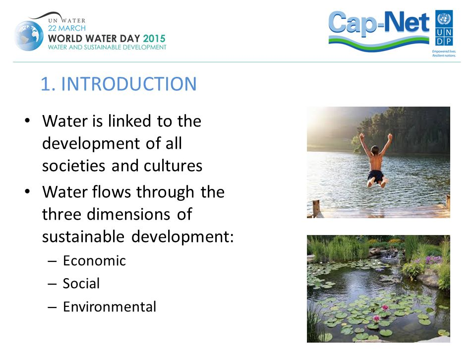 Water is linked to the development of all societies and cultures Water flows through the three dimensions of sustainable development: – Economic – Soc