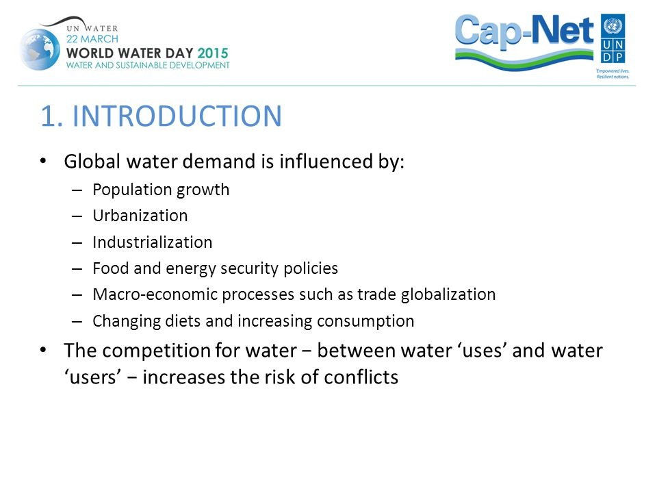 Global water demand is influenced by: – Population growth – Urbanization – Industrialization – Food and energy security policies – Macro-economic proc