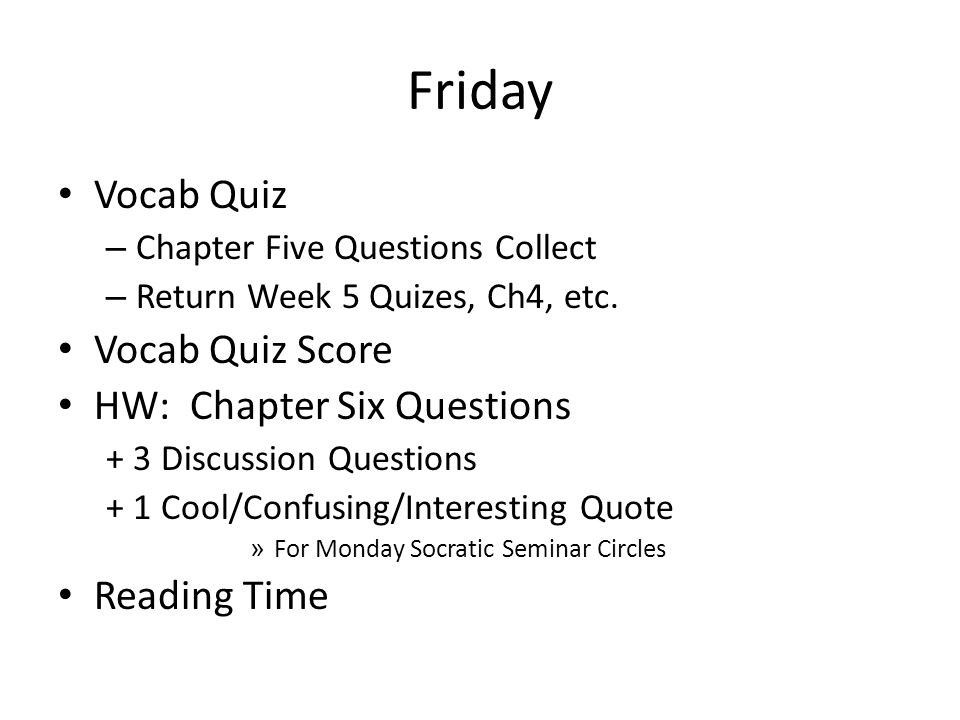 Friday Vocab Quiz – Chapter Five Questions Collect – Return Week 5 Quizes, Ch4, etc.