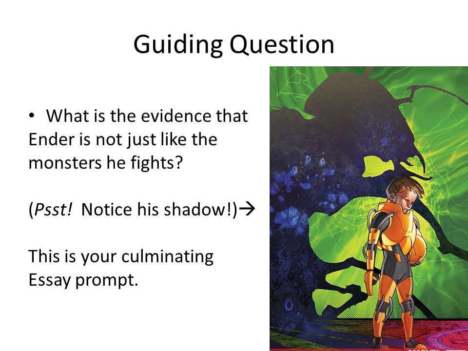 Guiding Question What is the evidence that Ender is not just like the monsters he fights.
