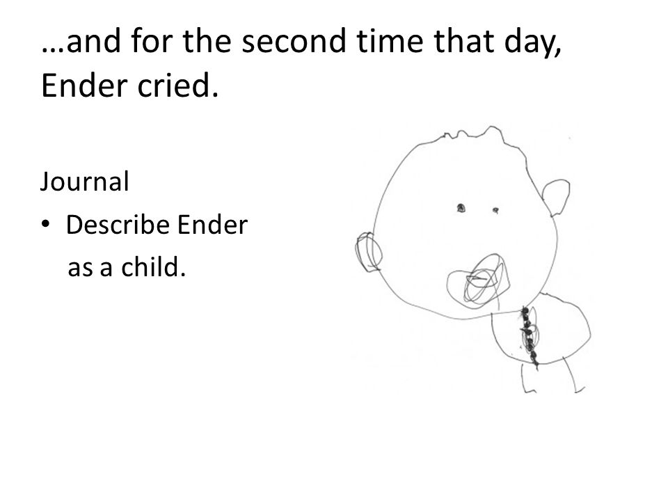 …and for the second time that day, Ender cried. Journal Describe Ender as a child.