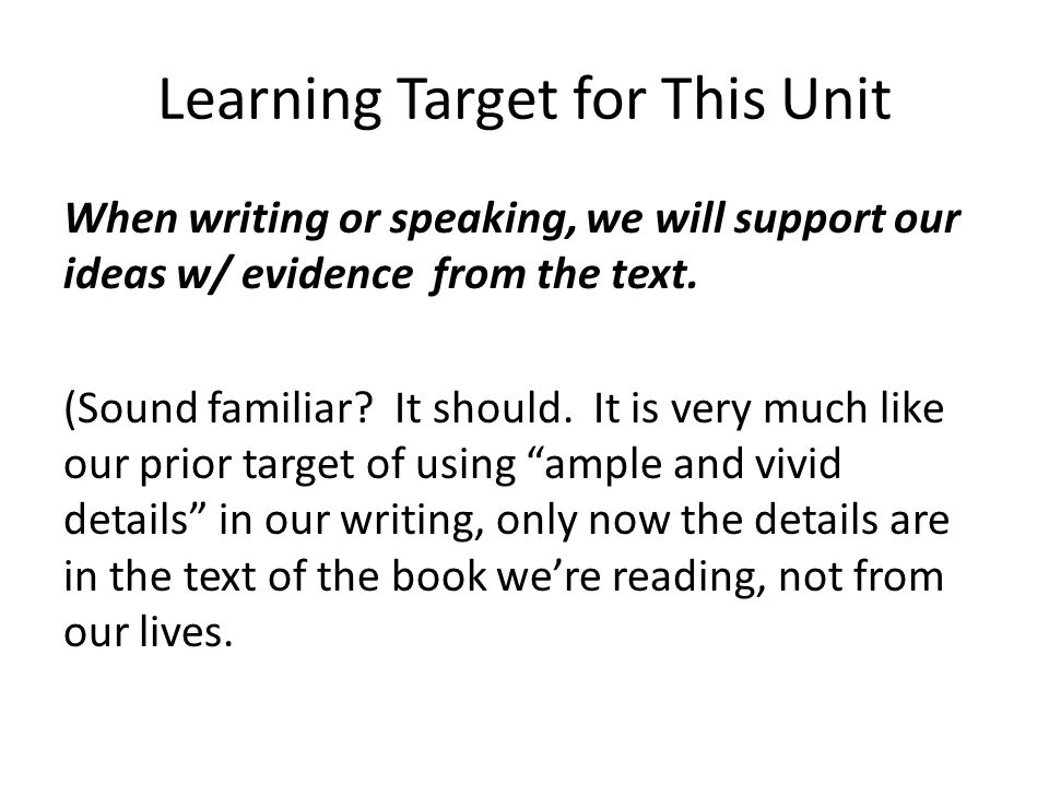 Learning Target for This Unit When writing or speaking, we will support our ideas w/ evidence from the text.