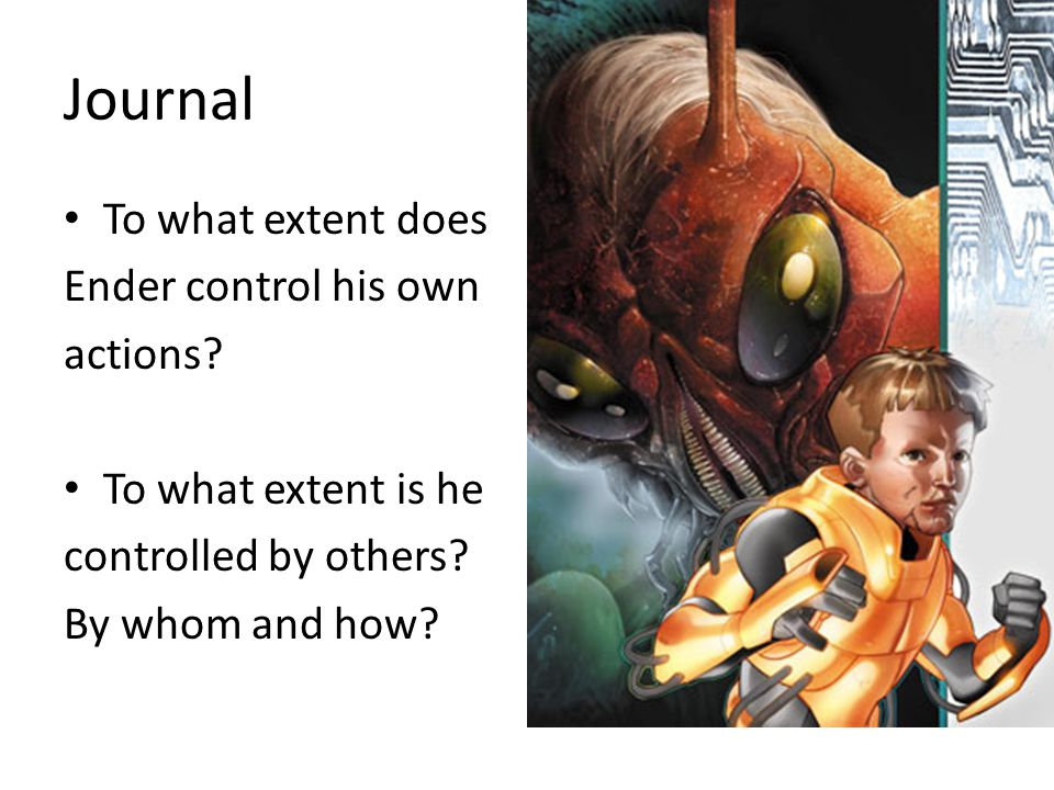 Journal To what extent does Ender control his own actions.