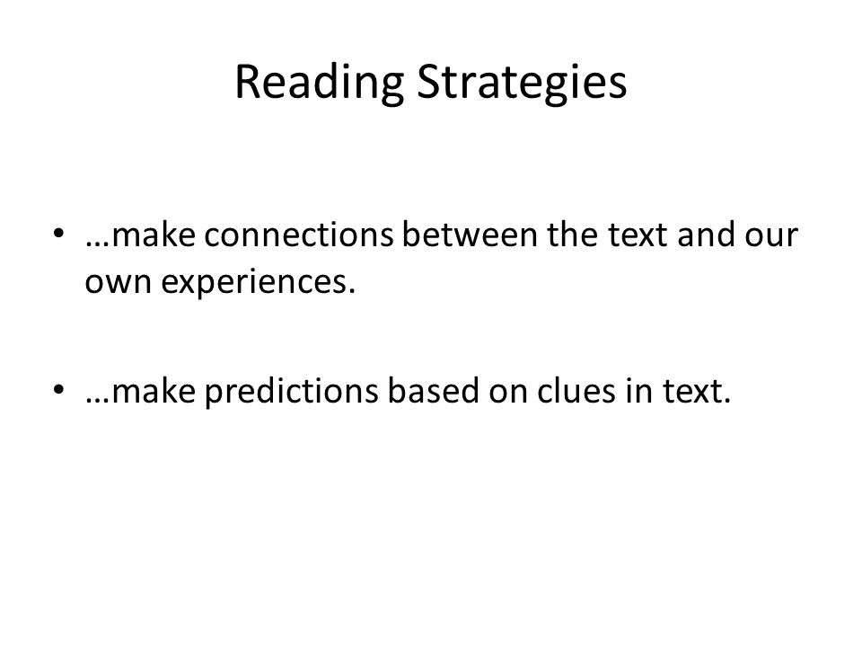 Reading Strategies …make connections between the text and our own experiences.