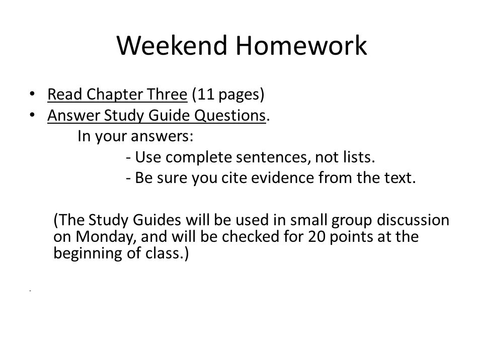 Weekend Homework Read Chapter Three (11 pages) Answer Study Guide Questions.